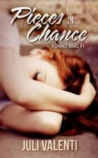 Pieces in Chance - Chance Series, #1 ebook by Juli Valenti