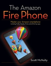 The Amazon Fire Phone - Master your Amazon smartphone including Firefly, Mayday, Prime, and all the top apps ebook by Scott McNulty