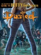 Dusted: The Unauthorized Guide to Buffy the Vampire Slayer ebook by Lars Pearson, Christa Dickson, Lawrence Miles