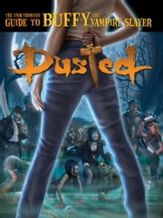 Dusted: The Unauthorized Guide to Buffy the Vampire Slayer ebook by Lars Pearson,Christa Dickson,Lawrence Miles