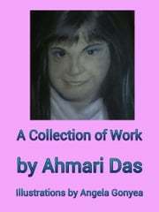 A Collection Of Works ebook by Ahmari Das