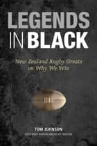 Legends in Black - New Zealand Rugby Greats on Why We Win ebook by Tom Johnson