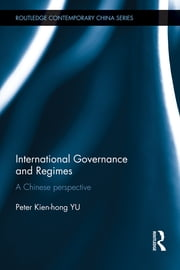 International Governance and Regimes - A Chinese Perspective ebook by Peter Kien Hong Yu
