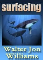 Surfacing (Short Novel) ebook by Walter Jon Williams