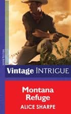 Montana Refuge (Mills & Boon Intrigue) (The Legacy, Book 2) 電子書 by Alice Sharpe