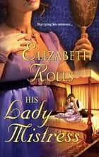 His Lady Mistress ebook by Elizabeth Rolls