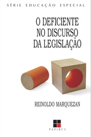 Deficiente no discurso da legislação (O) ebook by Reinoldo Marquezan