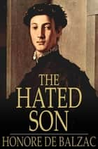 The Hated Son ebook by Honore de Balzac, Katharine Prescott Wormeley