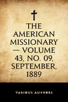 The American Missionary — Volume 43, No. 09, September, 1889 ebook by Various Authors