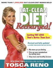 The Eat-Clean Diet Recharged! - Lasting Fat Loss That's Better than Ever ebook by Tosca Reno