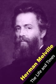 The Life and Times of Herman Melville ebook by Golgotha Press