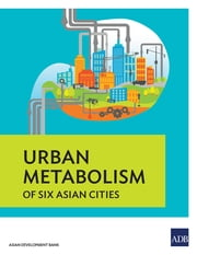 Urban Metabolism of Six Asian Cities ebook by Asian Development Bank