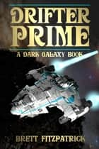 Drifter Prime - Dark Galaxy, #4 eBook by Brett Fitzpatrick