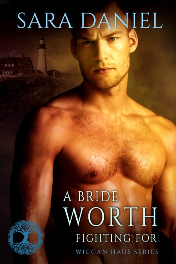 A Bride Worth Fighting For (Wiccan Haus #11) ebook by Sara Daniel