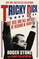 Tricky Dick - The Rise and Fall and Rise of Richard M. Nixon ebook by Roger Stone, Mike Colapietro