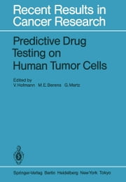 Predictive Drug Testing on Human Tumor Cells ebook by V. Hofmann,M.E. Berens,G. Martz