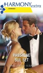Passione sul set - Ricatto sotto i riflettori | Nozze in stile Hollywood | L'amante del playboy francese ebook by Leanne Banks, Emily McKay, Barbara Dunlop