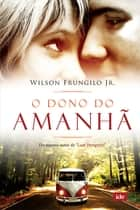 O Dono do Amanhã ebook by Wilson Frungilo Júnior