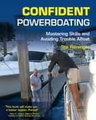 Confident Powerboating : Mastering Skills and Avoiding Troubles Afloat: Mastering Skills and Avoiding Troubles Afloat ebook by Stu Reininger