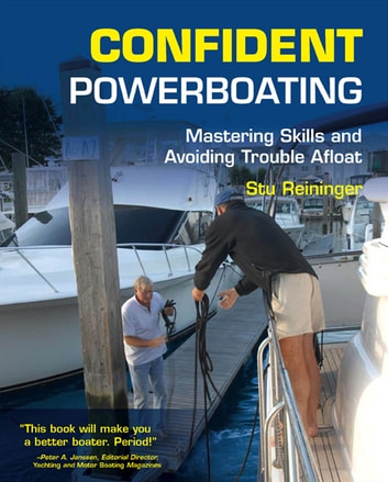 Confident Powerboating : Mastering Skills and Avoiding Troubles Afloat: Mastering Skills and Avoiding Troubles Afloat - Mastering Skills and Avoiding Troubles Afloat ebook by Stu Reininger