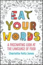 Eat Your Words ebook by Charlotte Foltz Jones, John O'Brien