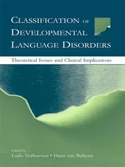 Classification of Developmental Language Disorders - Theoretical Issues and Clinical Implications ebook by Ludo Verhoeven,Hans van Balkom