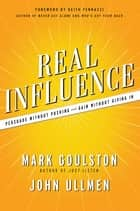 Real Influence ebook by Mark Goulston,John Ullmen,Keith Ferrazzi
