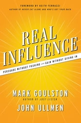 Real Influence - Persuade Without Pushing and Gain Without Giving In ebook by Mark Goulston,John Ullmen