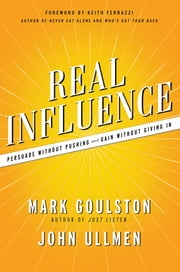 Real Influence - Persuade Without Pushing and Gain Without Giving In ebook by Mark Goulston,John Ullmen,Keith Ferrazzi