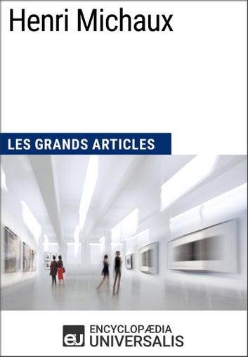 Henri Michaux - Les Grands Articles d'Universalis ebook by Encyclopaedia Universalis