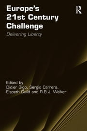 Europe's 21st Century Challenge - Delivering Liberty ebook by Didier Bigo,R.B.J. Walker,Sergio Carrera