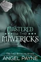 MASTERED BY THE MAVERICKS -- A WILD Boys Novel ebook by Angel Payne