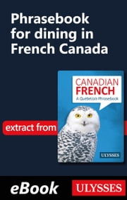 Phrasebook for dining in French Canada ebook by Ulysses Collective