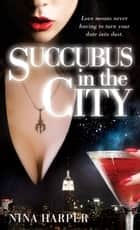 Succubus in the City ebook by Nina Harper