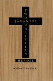 Two Japanese Christian Heroes ebook by Johannes Laures