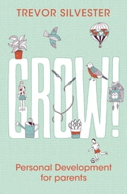 Grow! - Seven things I want our kids to know ebook by Trevor Silvester