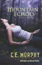 Mountain Echoes ebook by C.E. Murphy