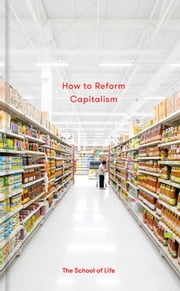 How to Reform Capitalism ebook by The School of Life