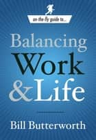 Balancing Work and Life ebook by Bill Butterworth