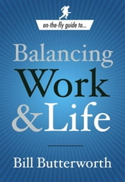 On-the-Fly Guide to...Balancing Work & Life ebook by Bill Butterworth