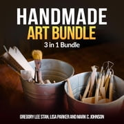 Handmade Art Bundle: 3 in 1 Bundle, Handmade, Bottle Art, Whetstone audiobook by Gregory Lee Stan, Lisa Parker and Mark C Johnson