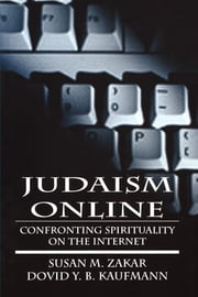 Judaism Online - Confronting Spirituality on the Internet ebook by Susan M. Zakar,Dovid Y. B. Kaufmann