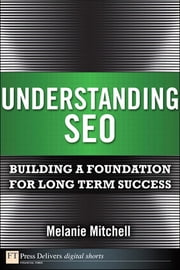 Understanding SEO - Building a Foundation for Long Term Success ebook by Melanie Mitchell