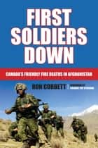 First Soldiers Down ebook by Ron Corbett,Colonel Pat Stogran
