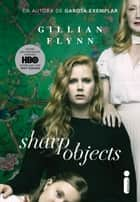 Sharp Objects: Objetos cortantes ebook by Gillian Flynn