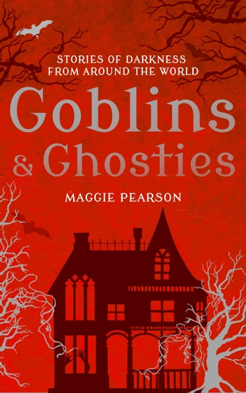 Goblins and Ghosties - Stories of Darkness from Around the World ebook by Maggie Pearson