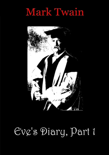 Eve's Diary, Part 1 ebook by Mark Twain