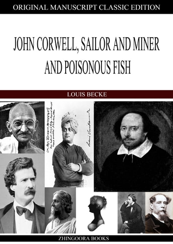 John Corwell, Sailor And Miner And Poisonous Fish ebook by Louis Becke