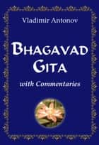 Bhagavad Gita with Commentaries ebook by Vladimir Antonov