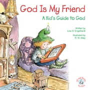 God Is My Friend - A Kid's Guide to God ebook by Lisa O Engelhardt,R. W. Alley